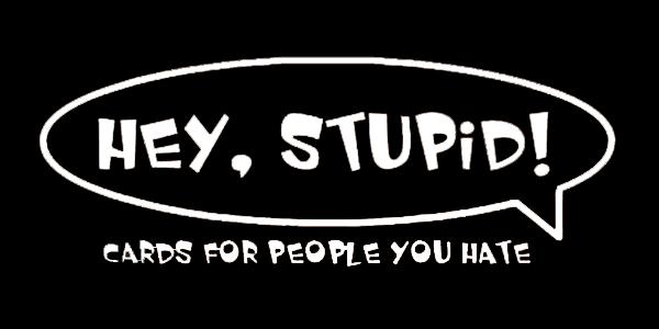 Hey, Stupid!